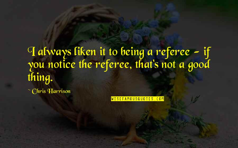 Three Blind Mice Funny Quotes By Chris Harrison: I always liken it to being a referee