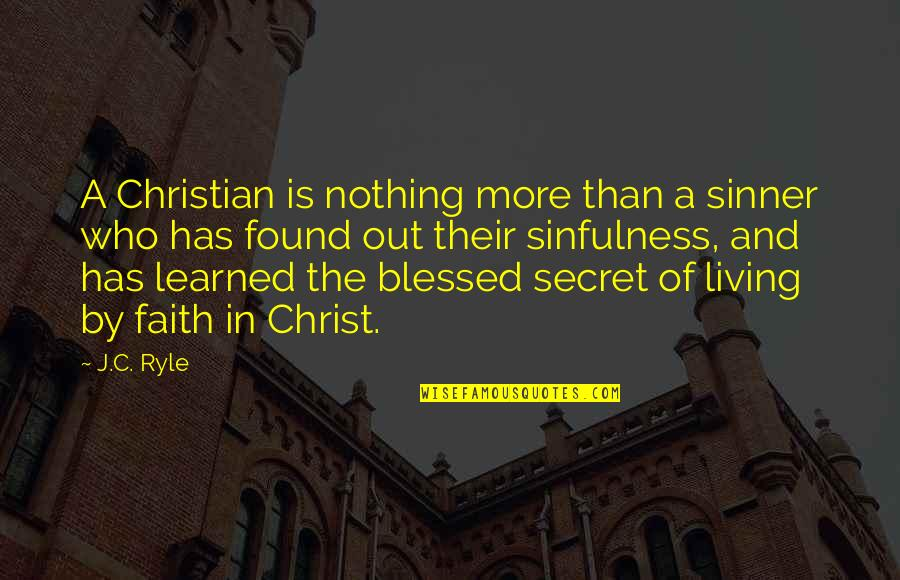 Three Blind Mice Funny Quotes By J.C. Ryle: A Christian is nothing more than a sinner