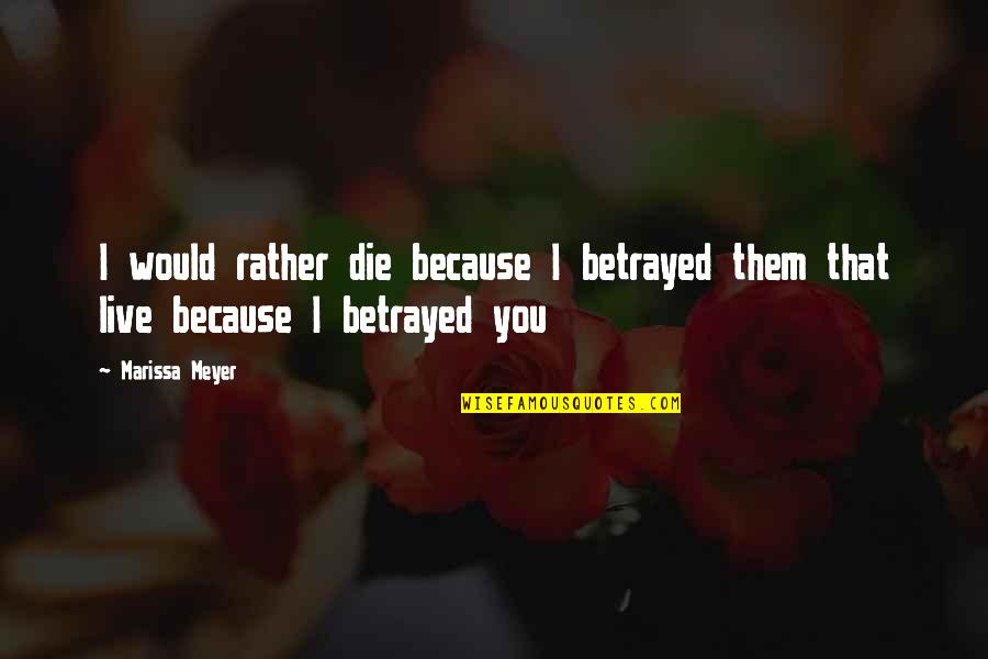 Three Blind Mice Funny Quotes By Marissa Meyer: I would rather die because I betrayed them