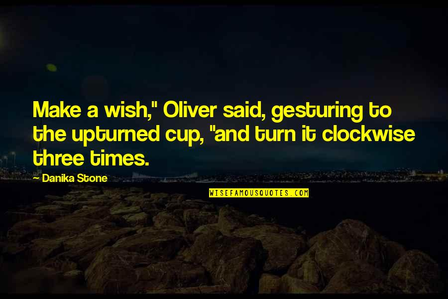 "Three Cup Of Tea Quotes By Danika Stone: Make a wish,"" Oliver said, gesturing to the"