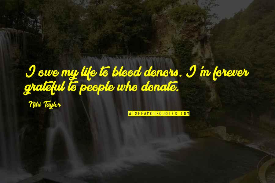 Three Dog Bad Karma Quotes By Niki Taylor: I owe my life to blood donors. I'm