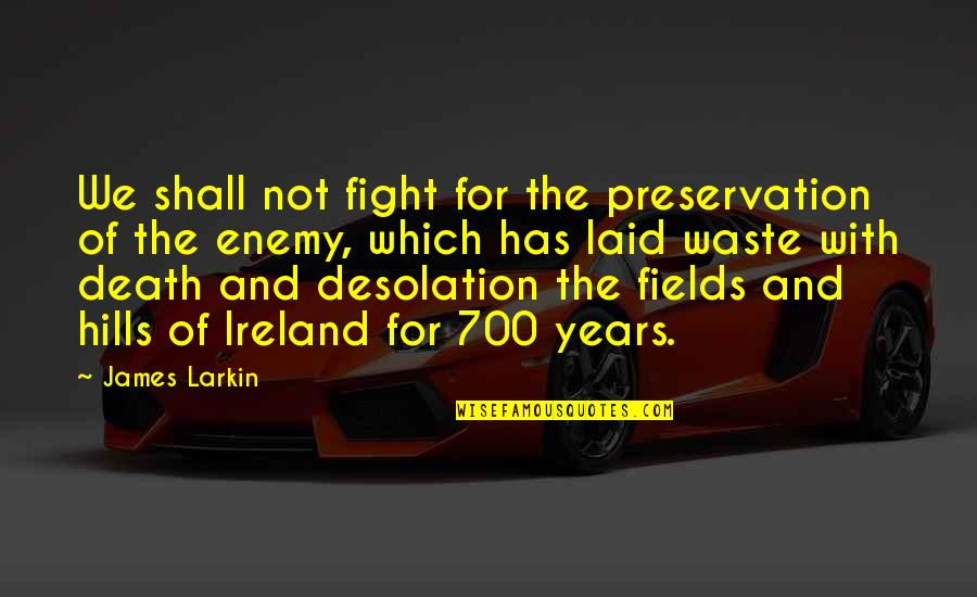 Three Friends Remark Quotes By James Larkin: We shall not fight for the preservation of