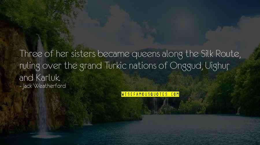 Three Sisters Quotes By Jack Weatherford: Three of her sisters became queens along the