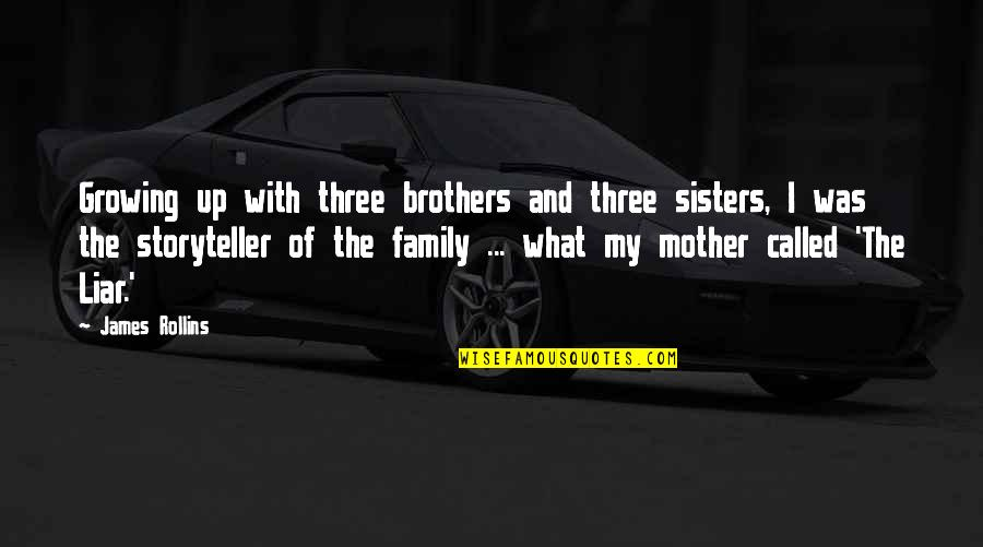 Three Sisters Quotes By James Rollins: Growing up with three brothers and three sisters,