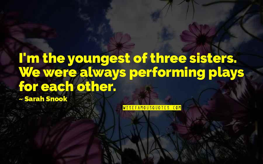 Three Sisters Quotes By Sarah Snook: I'm the youngest of three sisters. We were