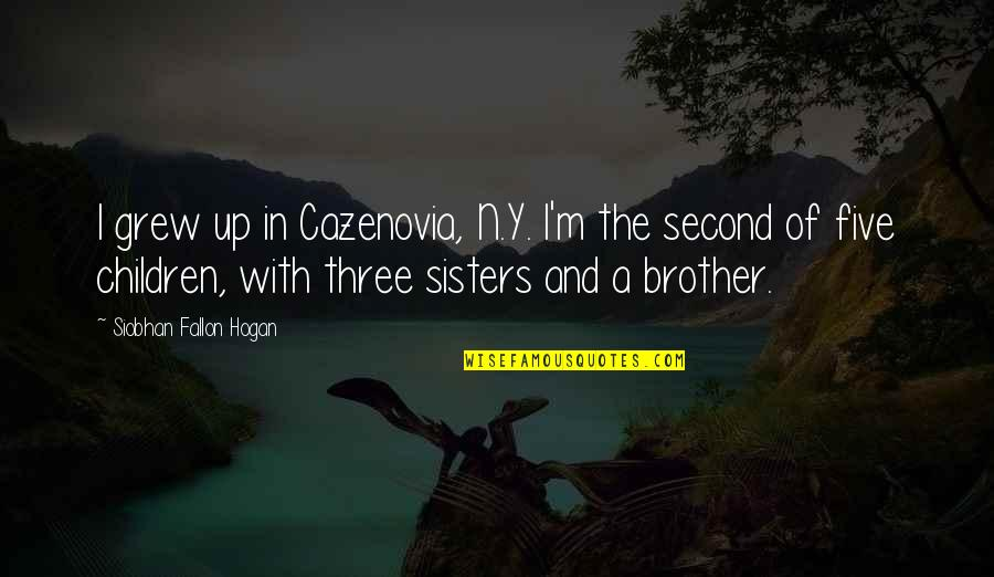 Three Sisters Quotes By Siobhan Fallon Hogan: I grew up in Cazenovia, N.Y. I'm the