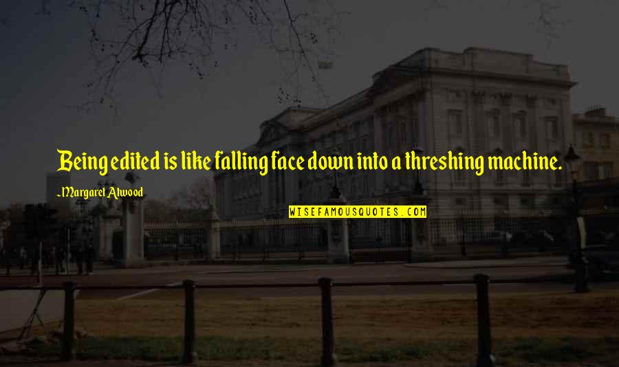 Threshing Quotes By Margaret Atwood: Being edited is like falling face down into