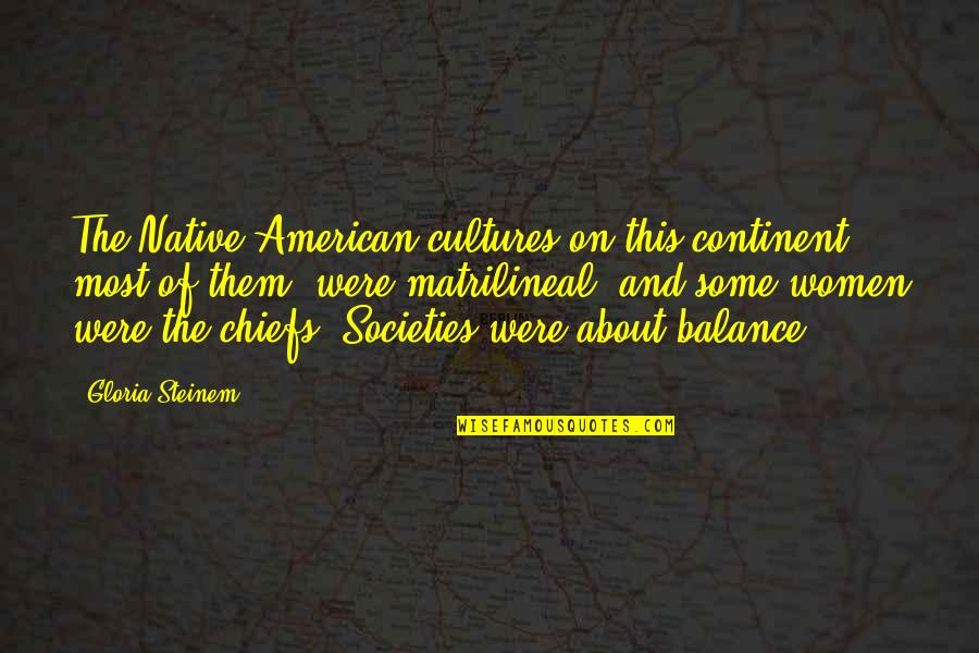 Thrid Quotes By Gloria Steinem: The Native American cultures on this continent, most