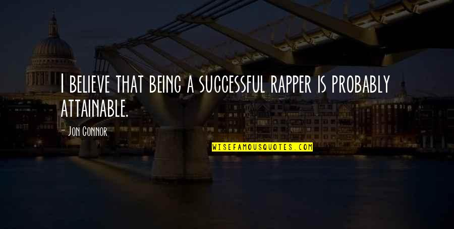 Thrid Quotes By Jon Connor: I believe that being a successful rapper is