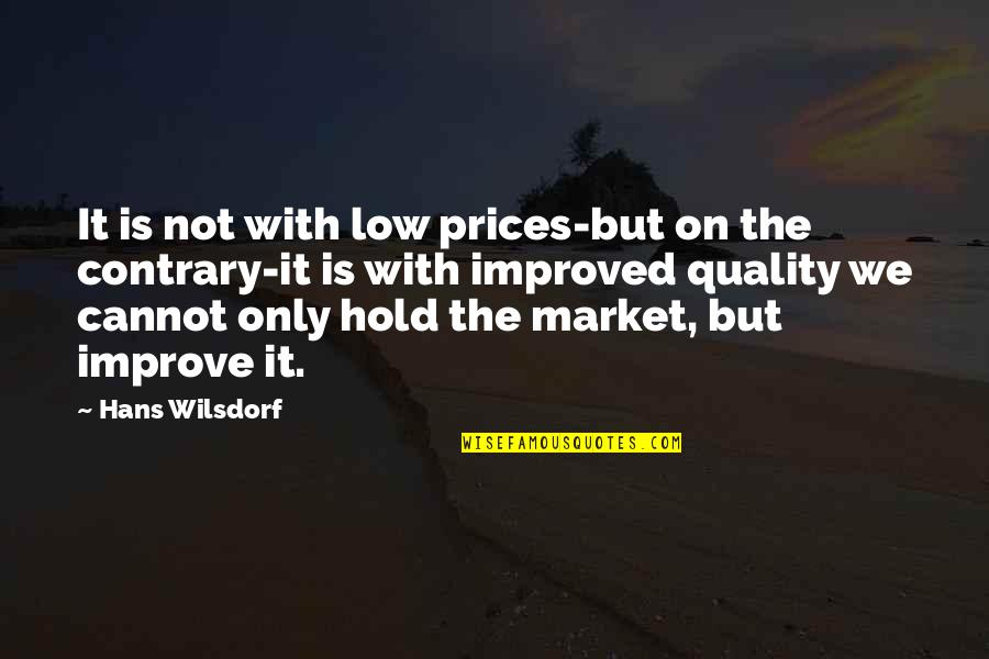 Thriftiest Quotes By Hans Wilsdorf: It is not with low prices-but on the
