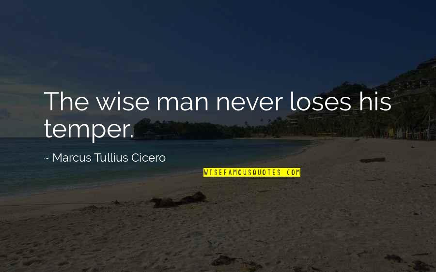 Thriftiest Quotes By Marcus Tullius Cicero: The wise man never loses his temper.