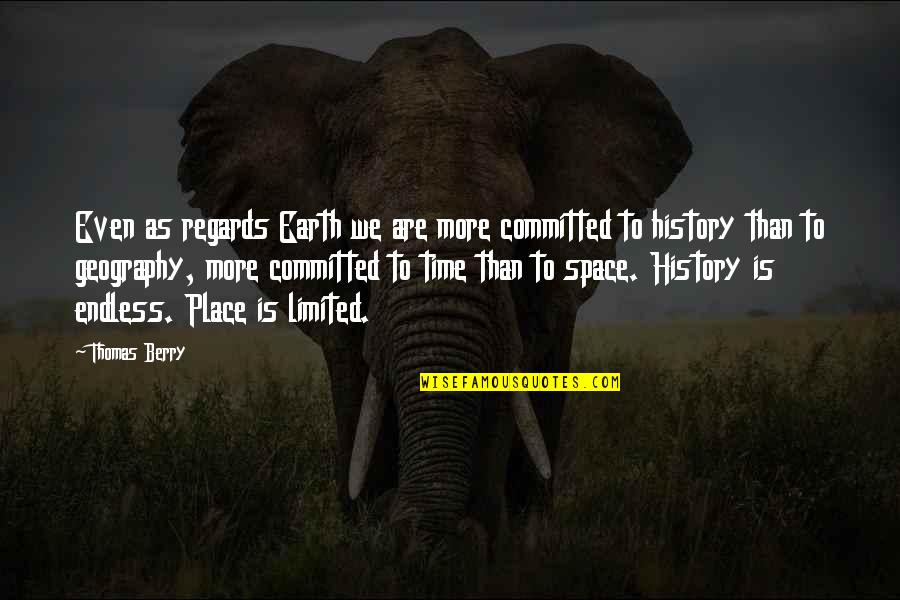 Thriftiest Quotes By Thomas Berry: Even as regards Earth we are more committed