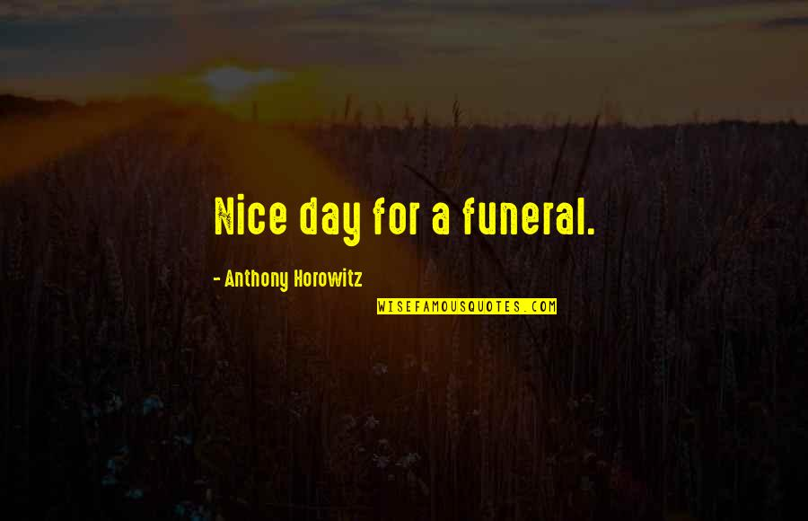 Thrills Of Life Quotes By Anthony Horowitz: Nice day for a funeral.