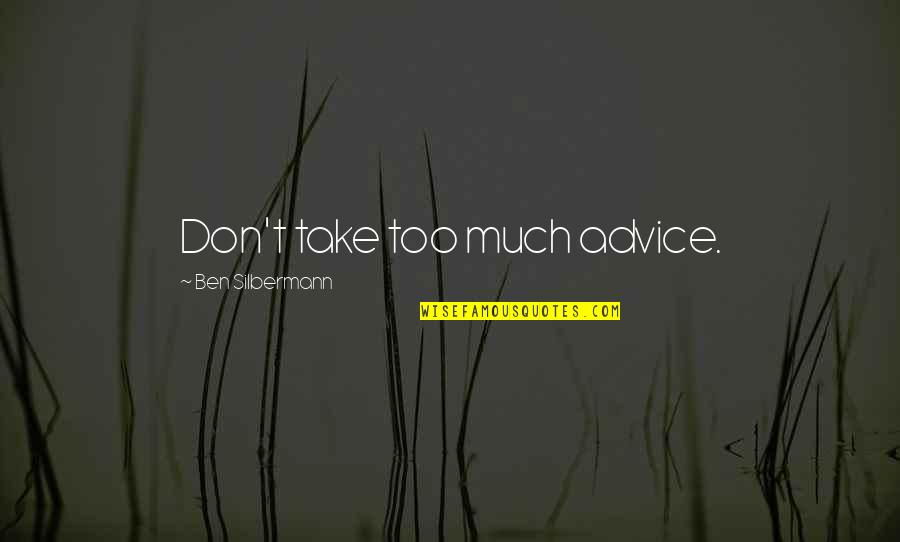 Thrills Of Life Quotes By Ben Silbermann: Don't take too much advice.