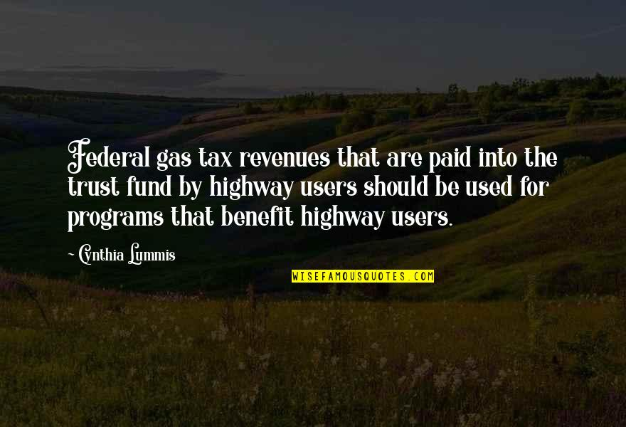 Thrills Of Life Quotes By Cynthia Lummis: Federal gas tax revenues that are paid into