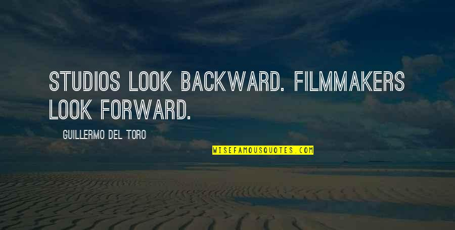Thrills Of Life Quotes By Guillermo Del Toro: Studios look backward. Filmmakers look forward.