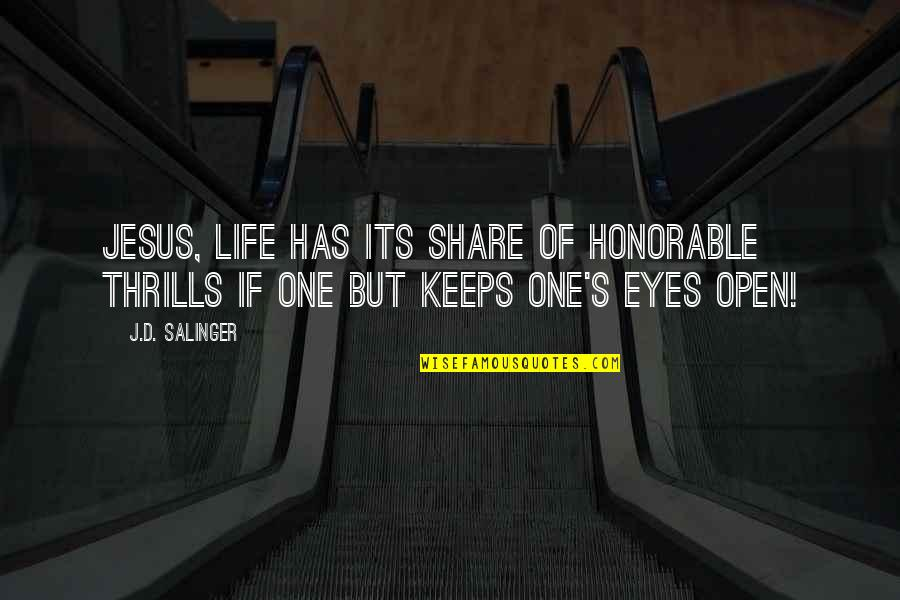 Thrills Of Life Quotes By J.D. Salinger: Jesus, life has its share of honorable thrills