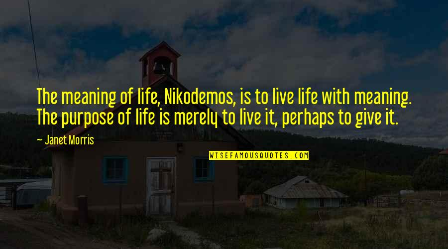 Thrills Of Life Quotes By Janet Morris: The meaning of life, Nikodemos, is to live