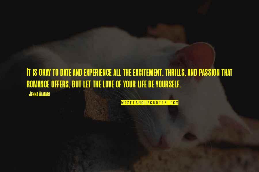 Thrills Of Life Quotes By Jenna Alatari: It is okay to date and experience all