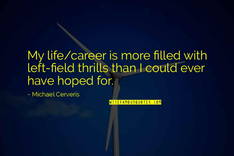 Thrills Of Life Quotes By Michael Cerveris: My life/career is more filled with left-field thrills