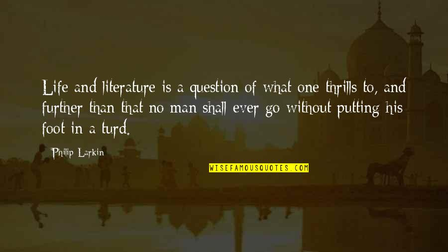 Thrills Of Life Quotes By Philip Larkin: Life and literature is a question of what