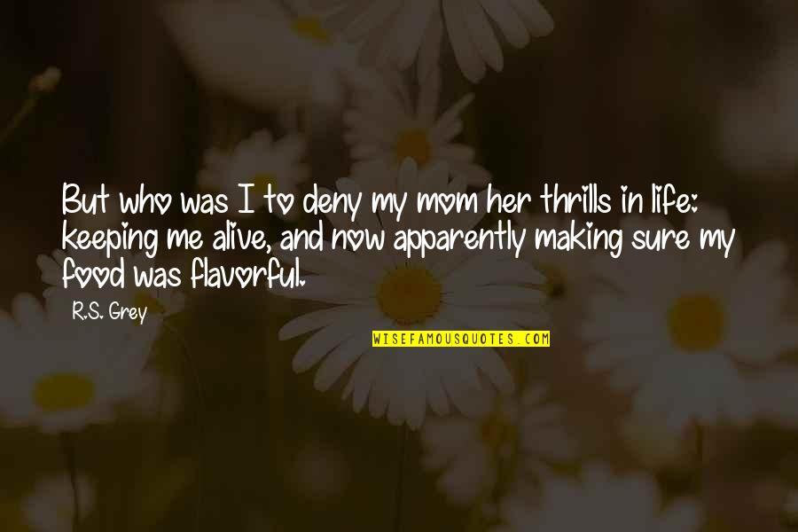 Thrills Of Life Quotes By R.S. Grey: But who was I to deny my mom