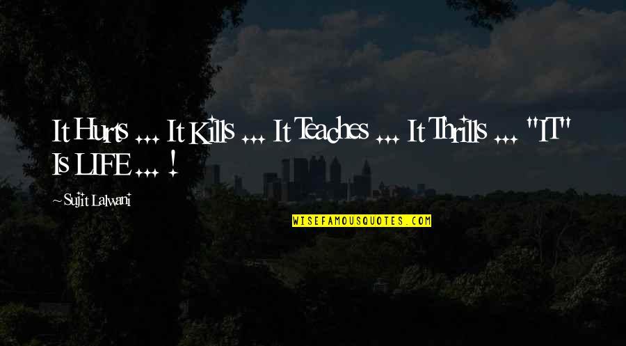 Thrills Of Life Quotes By Sujit Lalwani: It Hurts ... It Kills ... It Teaches