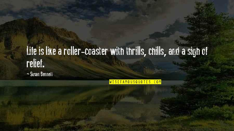 Thrills Of Life Quotes By Susan Bennett: Life is like a roller-coaster with thrills, chills,