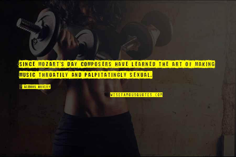 Throatily Quotes By Aldous Huxley: Since Mozart's day composers have learned the art