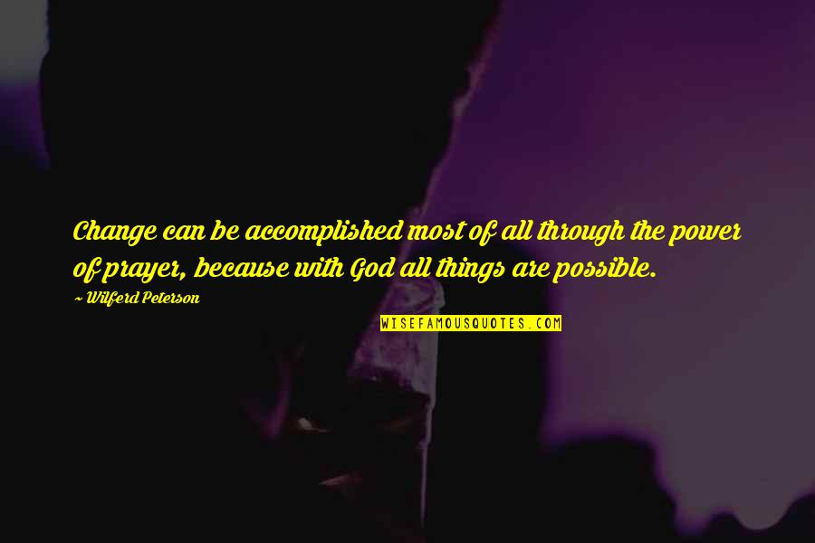Through God All Things Are Possible Quotes By Wilferd Peterson: Change can be accomplished most of all through