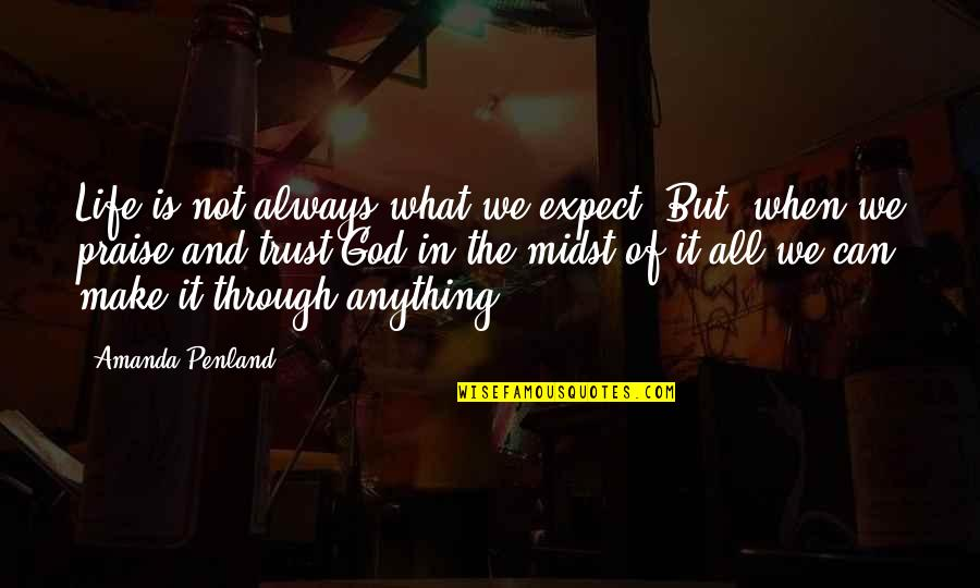 Through It All Quotes By Amanda Penland: Life is not always what we expect. But,