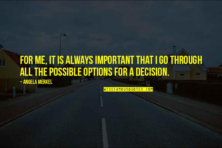 Through It All Quotes By Angela Merkel: For me, it is always important that I