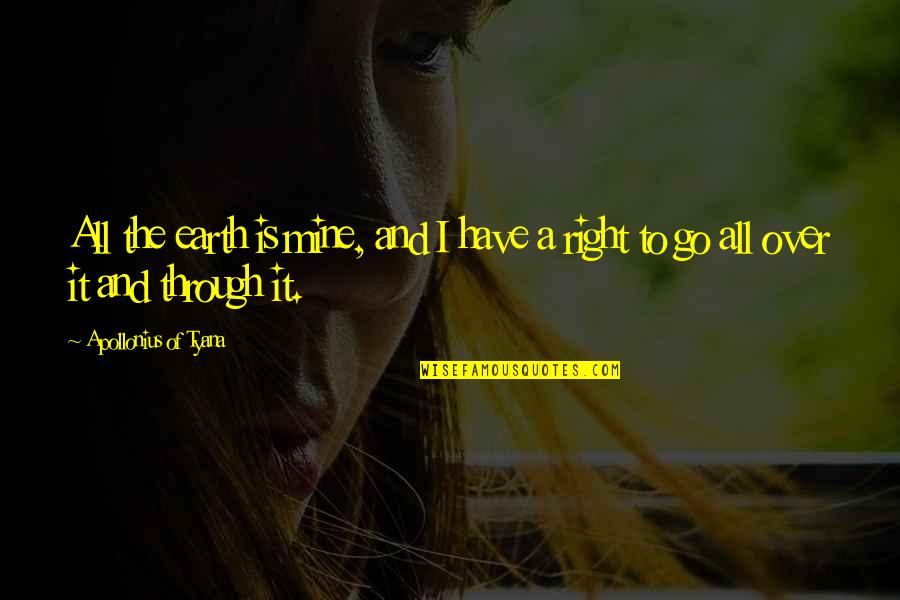 Through It All Quotes By Apollonius Of Tyana: All the earth is mine, and I have