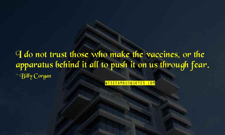 Through It All Quotes By Billy Corgan: I do not trust those who make the