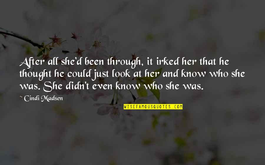 Through It All Quotes By Cindi Madsen: After all she'd been through, it irked her