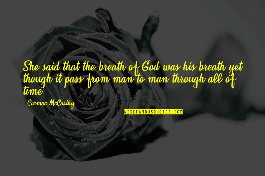 Through It All Quotes By Cormac McCarthy: She said that the breath of God was