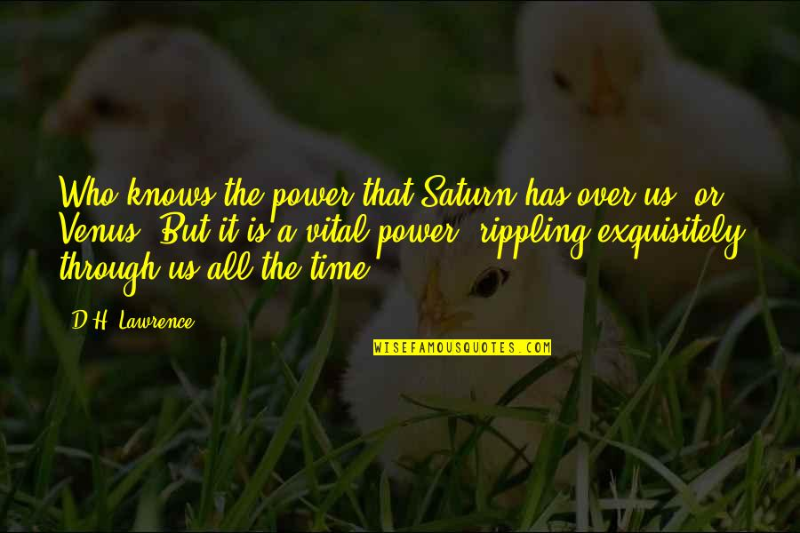 Through It All Quotes By D.H. Lawrence: Who knows the power that Saturn has over