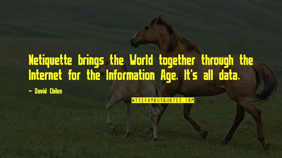 Through It All Quotes By David Chiles: Netiquette brings the World together through the Internet