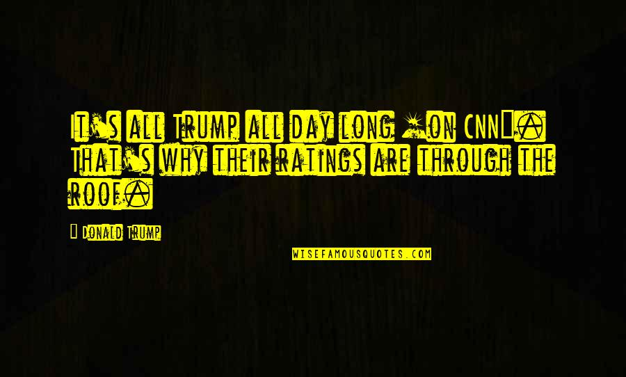 Through It All Quotes By Donald Trump: It's all Trump all day long [on CNN].