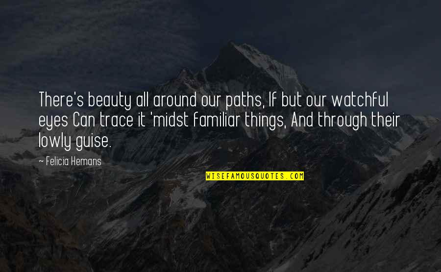 Through It All Quotes By Felicia Hemans: There's beauty all around our paths, If but