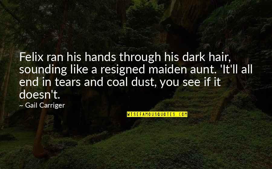 Through It All Quotes By Gail Carriger: Felix ran his hands through his dark hair,