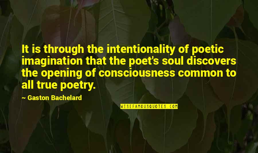 Through It All Quotes By Gaston Bachelard: It is through the intentionality of poetic imagination