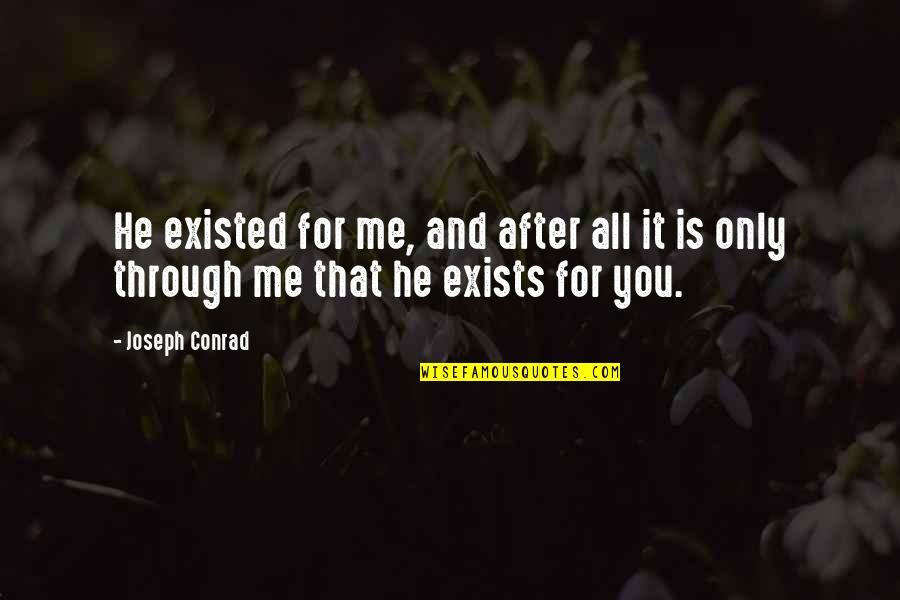 Through It All Quotes By Joseph Conrad: He existed for me, and after all it