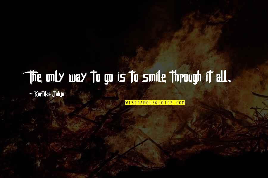 Through It All Quotes By Kartika Jahja: The only way to go is to smile