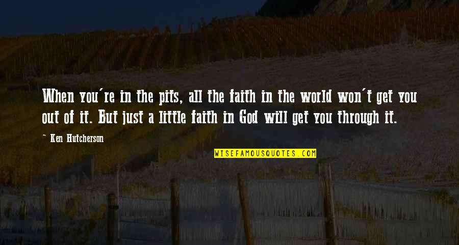 Through It All Quotes By Ken Hutcherson: When you're in the pits, all the faith