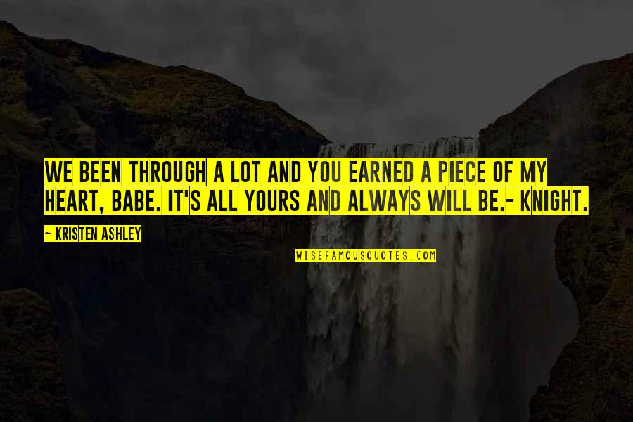 Through It All Quotes By Kristen Ashley: We been through a lot and you earned