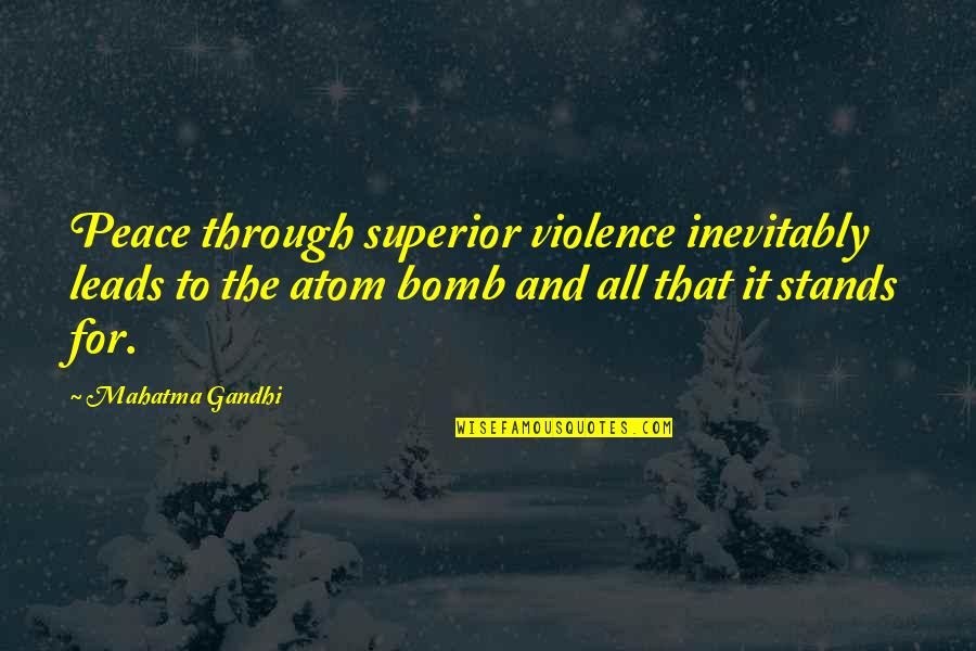 Through It All Quotes By Mahatma Gandhi: Peace through superior violence inevitably leads to the