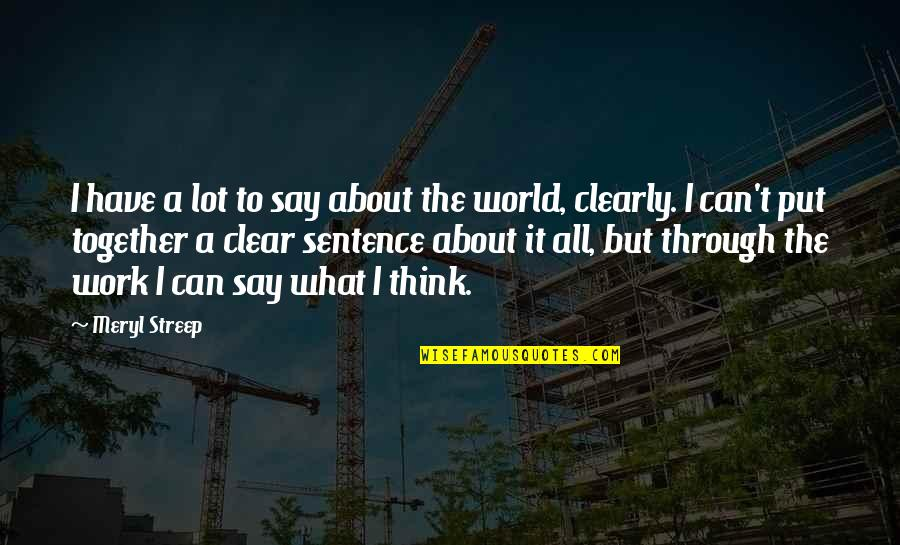 Through It All Quotes By Meryl Streep: I have a lot to say about the