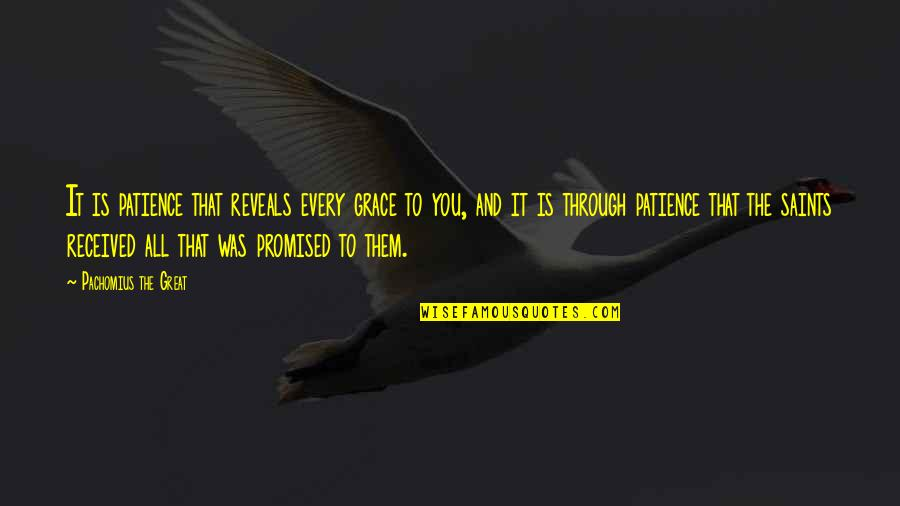 Through It All Quotes By Pachomius The Great: It is patience that reveals every grace to