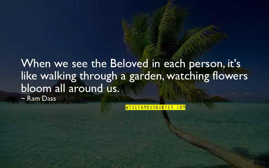 Through It All Quotes By Ram Dass: When we see the Beloved in each person,
